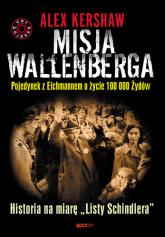 Misja Wallenberga.  Pojedynek z Eichmannem o życie 100 000 Żydów - Alex Kershaw  | mała okładka