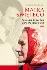 Matka Świętego. Poruszające świadectwo Marianny Popiełuszko - Milena Kindziuk  | mała okładka