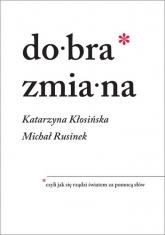 Dobra zmiana - Michał Rusinek , Katarzyna Kłosińska  | mała okładka