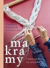 Makramy i inne cuda ze sznurka - Kmiecik Paulina | mała okładka
