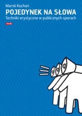 Pojedynek na słowa. Techniki erystyczne w publicznych sporach - Marek Kochan  | mała okładka