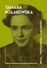 Było... wspomnienia z młodości - Kołakowska Tamara | mała okładka