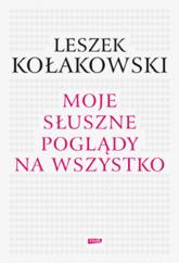 Moje słuszne poglądy na wszystko - Leszek Kołakowski  | mała okładka