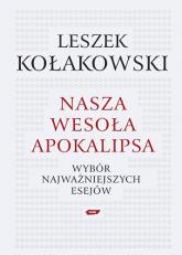 Nasza wesoła apokalipsa. Wybór najważniejszych esejów.  - Leszek Kołakowski  | mała okładka