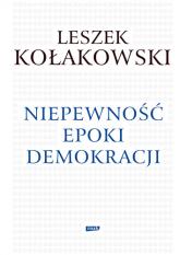 Niepewność epoki demokracji - Leszek Kołakowski | mała okładka