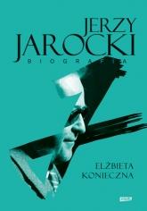 Jerzy Jarocki. Biografia - Elżbieta Konieczna | mała okładka