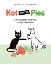 Kot kontra Pies. Czyli dlaczego zwierzęta są lepsze od ludzi  - Nieteraz Kot, Nierusz Pies | mała okładka