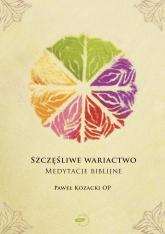 Szczęśliwe wariactwo. Medytacje biblijne - Paweł Kozacki OP  | mała okładka
