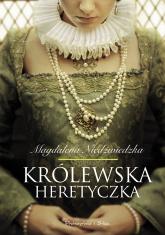 Królewska heretyczka - Magdalena Niedźwiedzka | mała okładka