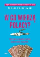 W co wierzą Polacy? - Tomasz Kwaśniewski  | mała okładka