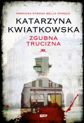 Zgubna trucizna - Katarzyna Kwiatkowska | mała okładka