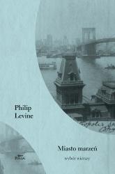Miasto marzeń. Wybór wierszy - Philip  Levine  | mała okładka