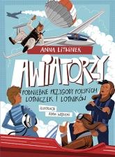 Awiatorzy. Podniebne przygody polskich lotniczek i lotników - Litwinek Anna | mała okładka