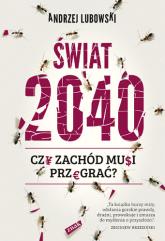 Świat 2040. Czy Zachód musi przegrać? - Andrzej Lubowski | mała okładka