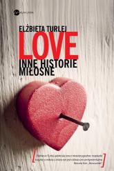 Love. Inne historie miłosne - Elżbieta Turlej | mała okładka