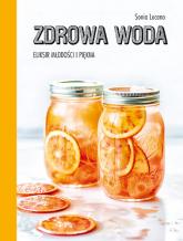 Zdrowa woda. Eliksir młodości i piękna - Sonia Lucano | mała okładka