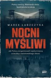 Nocni myśliwi. Jak Polacy zorganizowali najsłynniejszą ucieczkę z nazistowskiego obozu - Łuszczyna Marek | mała okładka