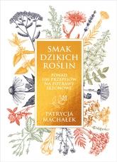 Smak dzikich roślin  - Patrycja Machałek | mała okładka