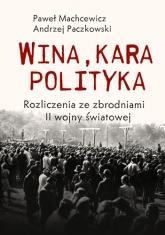 Wina, kara, polityka. Rozliczenia ze zbrodniami II Wojny Światowej - Machcewicz Paweł, Paczkowski Andrzej | mała okładka