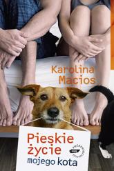 Pieskie życie mojego kota  - Karolina Macios  | mała okładka