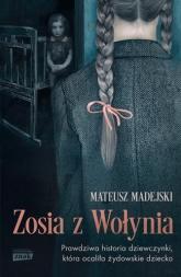 Zosia z Wołynia. Prawdziwa historia dziewczynki, która ocaliła - Madejski Mateusz | mała okładka