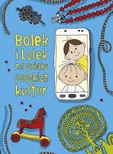 Bolek i Lolek na szlaku polskich kultur. Wznowienie 2021 - Majkowska-Szajer Dorota, Szewczyk Sara | mała okładka