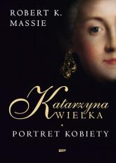 Katarzyna Wielka. Portret kobiety - Robert K. Massie  | mała okładka