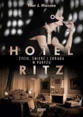 Hotel Ritz. Życie, śmierć i zdrada w Paryżu - Tilar J. Mazzeo | mała okładka