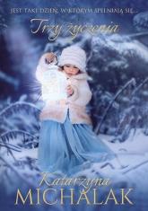 Trzy życzenia - Katarzyna Michalak | mała okładka