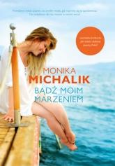 Bądź moim marzeniem - Monika Michalik | mała okładka