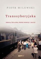 Transsyberyjska. Drogą żelazną przez Rosję i dalej - Piotr Milewski | mała okładka