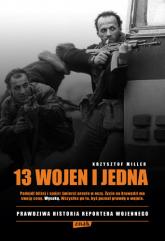 13 wojen i jedna. Prawdziwa historia reportera wojennego - Krzysztof Miller | mała okładka