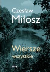 Wiersze wszystkie. Wydanie uzupełnione - Czesław Miłosz | mała okładka