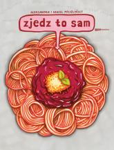 Zjedz to sam - Aleksandra Mizielińska , Daniel ... | mała okładka