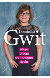 Moja droga do nowego życia - Dominika Gwit | mała okładka