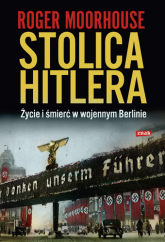 Stolica Hitlera. Życie i śmierć w wojennym Berlinie - Roger Moorhouse  | mała okładka