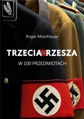 Trzecia Rzesza w 100 przedmiotach - Roger Moorhouse  | mała okładka