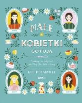 Małe kobietki gotują. Przepisy na cały rok od Meg, Jo, Beth i Amy - Moranville Wini | mała okładka
