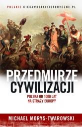 Przedmurze cywilizacji. Polska od 1000 lat na straży Europy - Michael Morys-Twarowski  | mała okładka