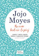 Razem będzie lepiej - Jojo Moyes  | mała okładka