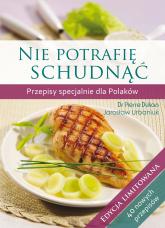 Nie potrafię schudnąć. Przepisy specjalnie dla Polaków. Edycja limitowana - Dr Pierre Dukan, Jarosław Urbaniuk  | mała okładka