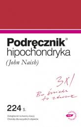Podręcznik hipochondryka. Dolegliwość na każdą okazję, objawy chorób wszelakich  - John Naish   | mała okładka