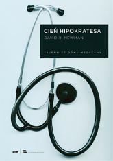 Cień Hipokratesa. Tajemnice Domu Medycyny - David H. Newman   | mała okładka
