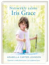 Niezwykły talent Iris Grace - Arabella Carter-Johnson | mała okładka