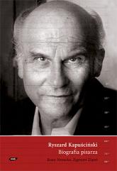 Ryszard Kapuściński. Biografia pisarza - Beata Nowacka, Zygmunt Ziątek  | mała okładka