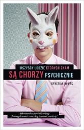 Wszyscy ludzie, których znam, są chorzy psychicznie - Krystian Nowak | mała okładka