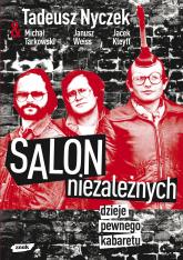Salon Niezależnych. Dzieje pewnego kabaretu - Tadeusz Nyczek, Janusz Weiss, Jacek ... | mała okładka