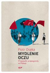 Mydlenie Oczu. Przypadki propagandy w Polsce - Piotr Osęka  | mała okładka
