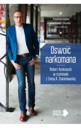 Oswoić narkomana - Robert Rutkowski, Irena Stanisławska | mała okładka