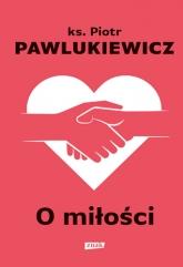 O miłości - Piotr Pawlukiewicz | mała okładka